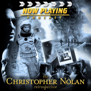Artwork for Now Playing Podcast Christopher Nolan Retrospective Series