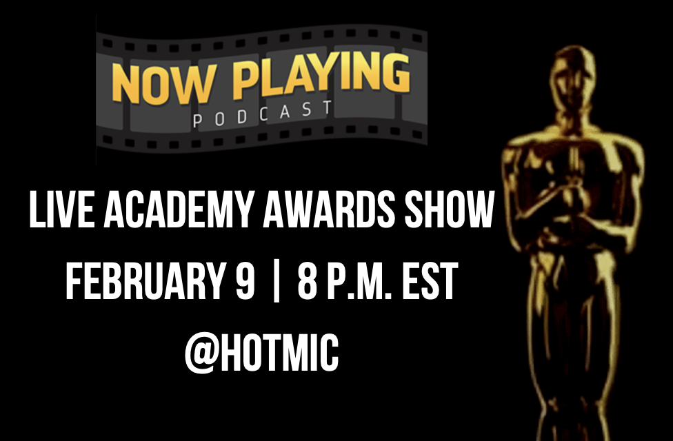 Watch the Academy Awards live with Now Playing Podcast on February 9. Download the Hot Mic app and join us!
