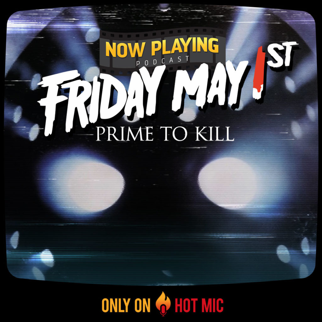 "Join Now Playing Podcast on Hot Mic on Friday, May 1 at 9 p.m. EST for a LIVE ""Friday the 13th"" watch party."
