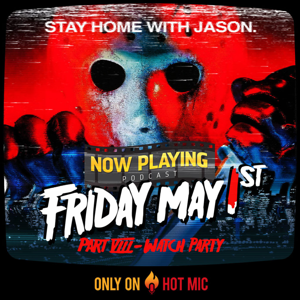 "Join Now Playing Podcast for a LIVE ""Friday the 13th Part 8"" watch party on Hot Mic on Friday, May 1 at 9 p.m. EST."