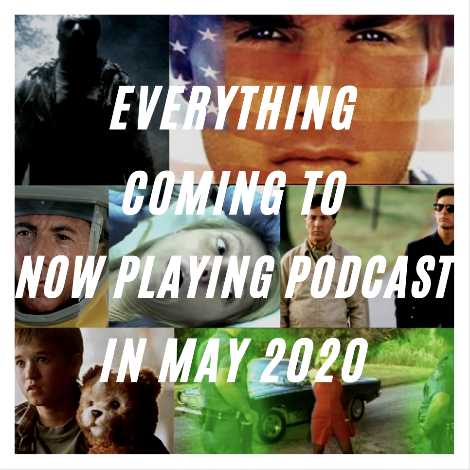 Rain Man, Born on the Fourth of July, Contagion, Outbreak, The Tommyknockers, and Friday the 13th will all get the Now Playing Podcast spotlight in May 2020.